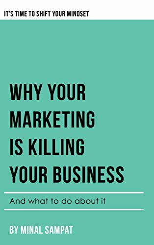 Minal decided that hiring a ghostwriter was her best bet to publishing Why Your Marketing Is Killing Your Business: And What To Do About It